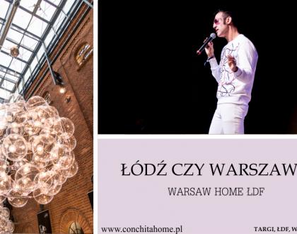 Warszawa kontra Łódź, czyli relacja z Warsaw Home Expo i Łódź Design Festival