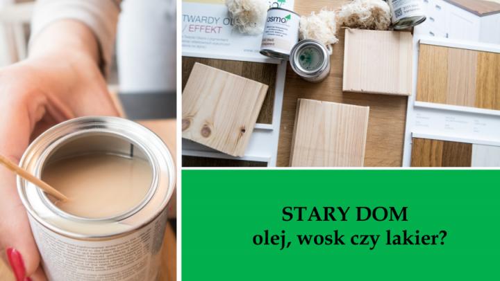 Olej, wosk czy lakier - jak wybrać najlepszy produkt do zabezpieczenia podłogi?