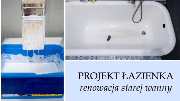 PROJEKT ŁAZIENKA: renowacja wanny