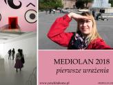 MEDIOLAN 2018 - pierwsze wrażenia