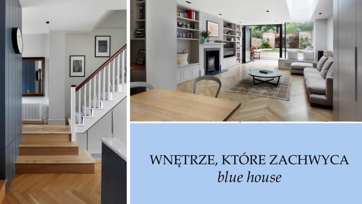 WNĘTRZE, KTÓRE ZACHWYCA: BLUE HOUSE