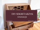 DIY RENOWACJA -METAMORFOZA STAREGO SEKRETARZYKA